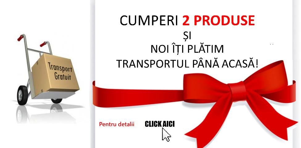 Cumperi 2 produse si noi iti platim transportul gratuit